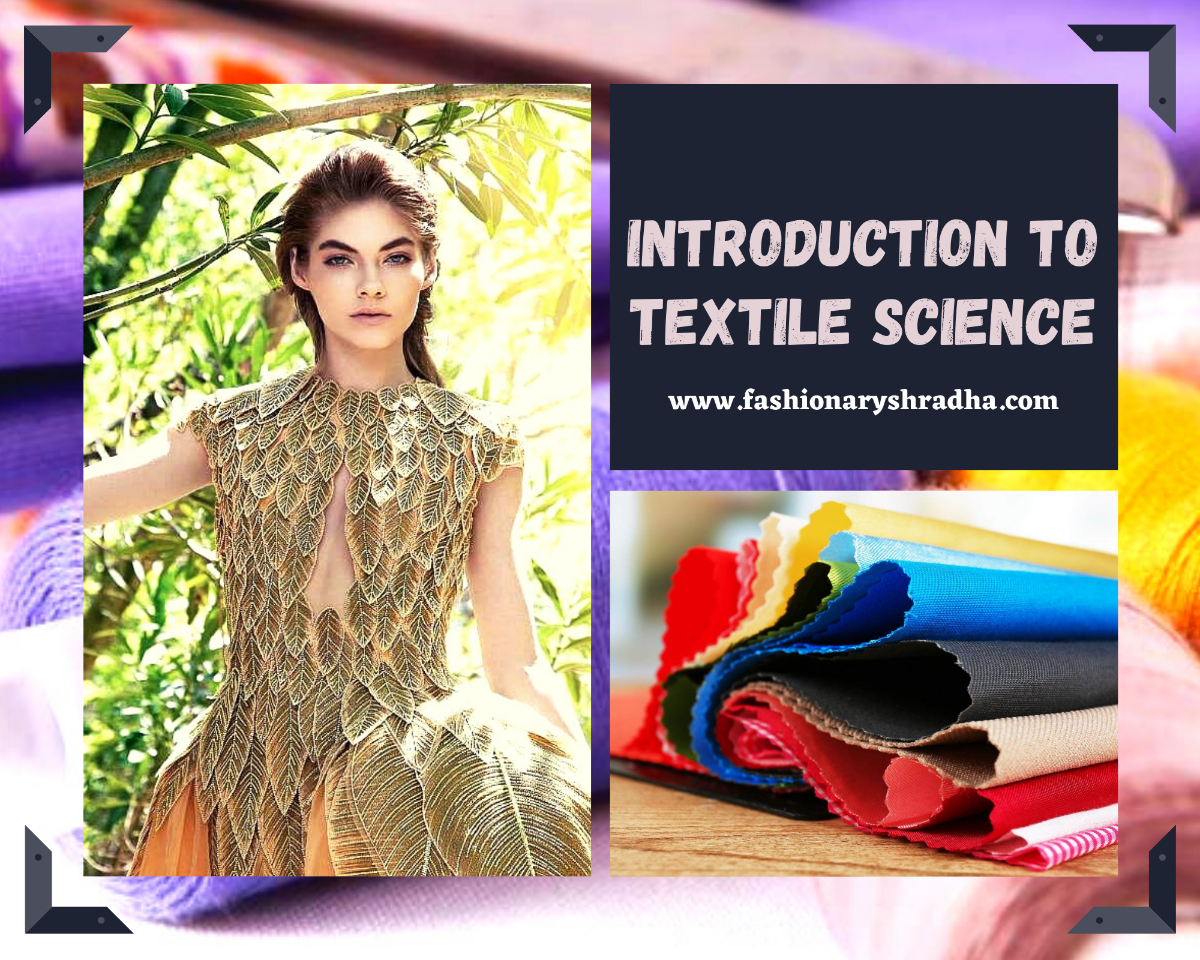 INTRODUCTION TO TEXTILE SCIENCE, TEXTILE SCIENCE IN FASHION DESIGNING